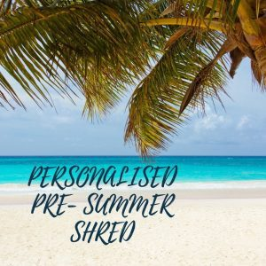 Personalised Pre-Summer Shred