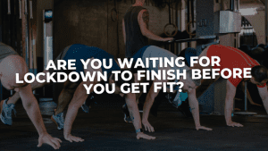 Read more about the article Are you waiting for lockdown to finish before you get fit?
