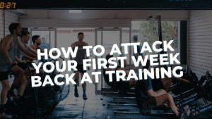 Read more about the article How to attack your first week back at training